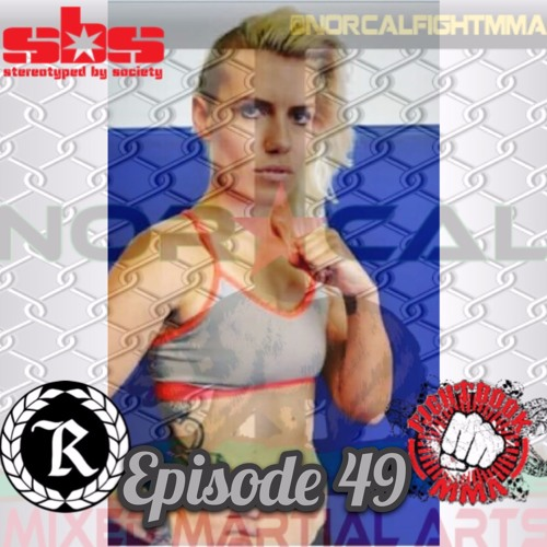 Episode 49: @norcalfightmma Podcast Featuring Emily Watson