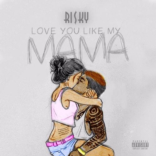 Ri$ky - Love You Like My Mama