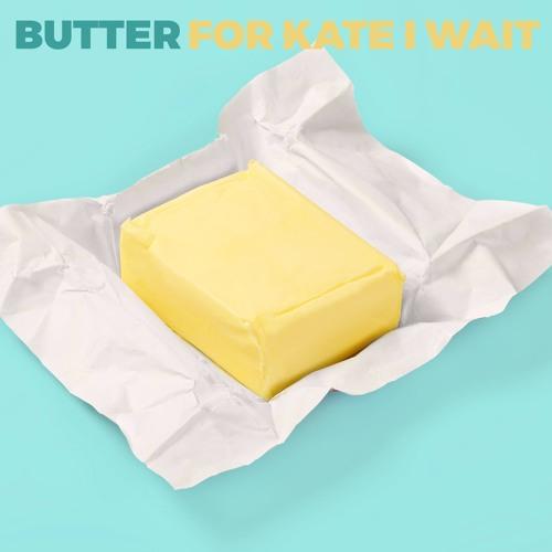 Butter - For Kate I Wait