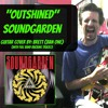 Outshined - Soundgarden - Guitar Cover (New and Improved for 2017!)