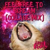 Feel Free To Scream (Collage Mix) [Part 1]