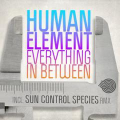 Human Element - Everything in Between (Sun Control Species Remix)