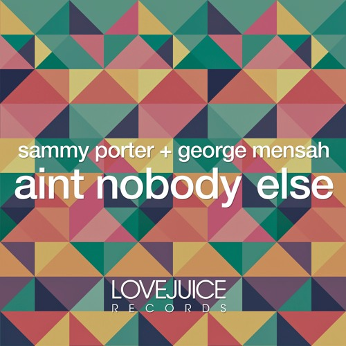 Sammy Porter & George Mensah - Ain't Nobody Else [Preview}