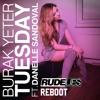 Burak Yeter ft. Danelle Sandoval - Tuesday (RudeLies ReBoot)