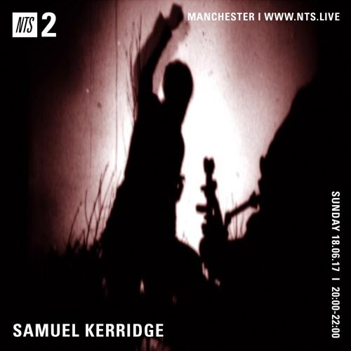 Samuel Kerridge (NTS Radio) - 18th June 2017