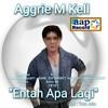 Aggrie M Kell - Entah Apa Lagi.mp3