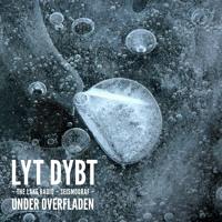 Lyt Dybt: Under overfladen