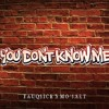 You Don't Know Me feat. Mo'sArt [EXPLICIT]
