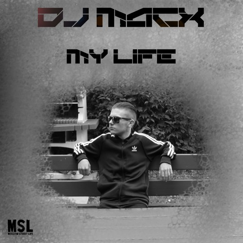 DJ MacX - My Life (out on 4th Aug. 2017)