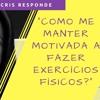 Cris Responde - Como Me Manter Motivada A Fazer Exercícios Físicos?