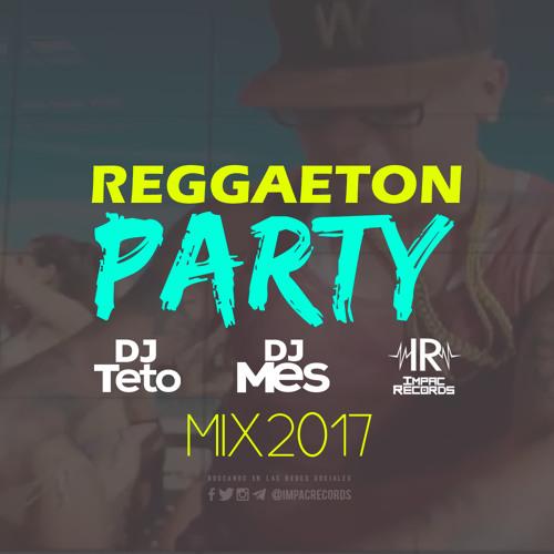 Reggeaton Party Mix 2017 By Dj Teto & Dj Mes - I.R.