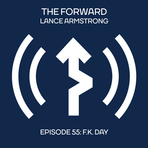 Episode 55 - F.K. Day // The Forward Podcast with Lance Armstrong