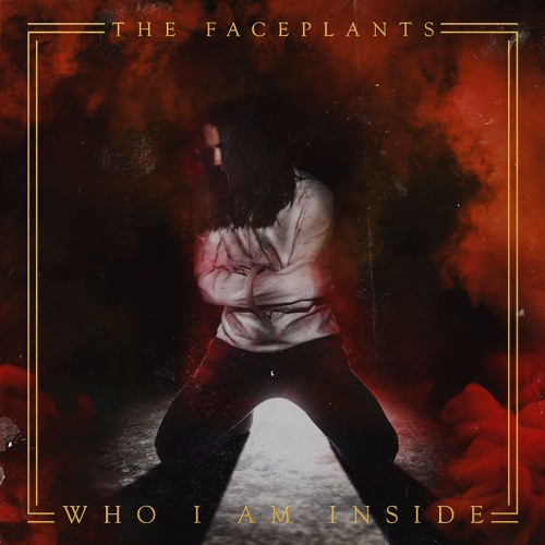 The Faceplants - Who I Am Inside