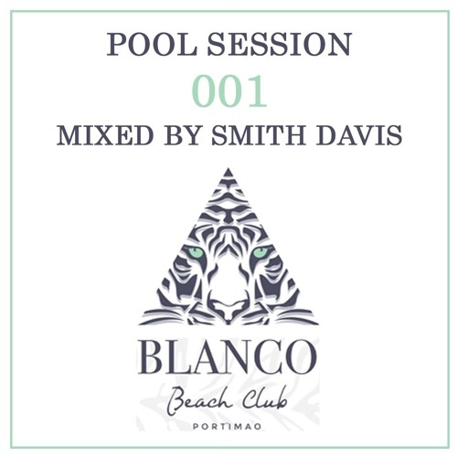 BLANCO POOL SESSION 001 MIXED BY SMITH DAVIS
