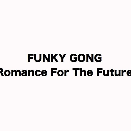 FUNKY GONG  : Romance For The Future Sample