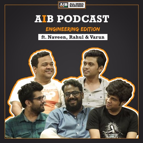 AIB Podcast: Engineering Edition feat Rahul, Naveen & Varun