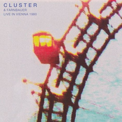 """Cluster + Farnbauer """"Live In Vienna"""" (1980). Reissue. Out Nov 17, 2017"""