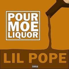 Lil Pope - POUR MOE LIQUOR