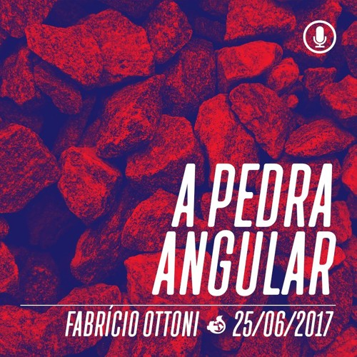 A Pedra Angular - Fabrício Ottoni - 25/06/2017