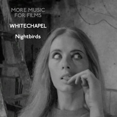 More Music for Films - Whitechapel - Nightbirds, with Kim Newman