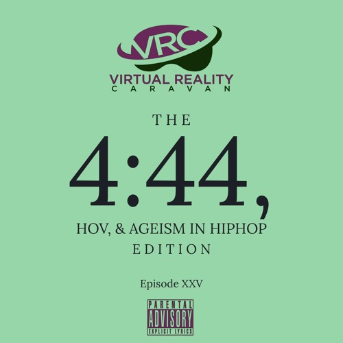 Virtual Reality Caravan - Episode XXV - The 4:44, Hov, & Ageism in Hip-Hop Edition
