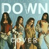 Down - Fifth Harmony ft. Gucci Mane | Cover