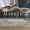 Your Marriage: The Gospel on Display, Day 4