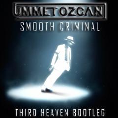 Ummet Ozcan-Smooth Criminal (Third Heaven Bootleg)    BUY TO FREE DOWNLOAD