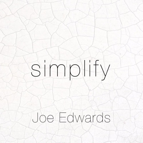 Joe Edwards - Simplify - Meaningless to Satisfied