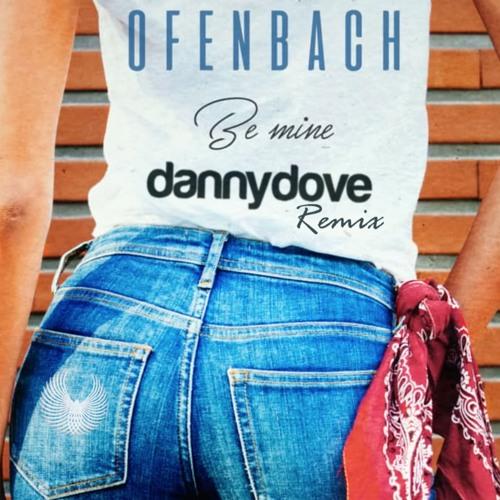 Offenbach - Be Mine (Danny Dove Remix)