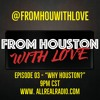 """ill Mannered Media Presents: From Houston With Love, Episode 03 - """"Why Here?"""""""