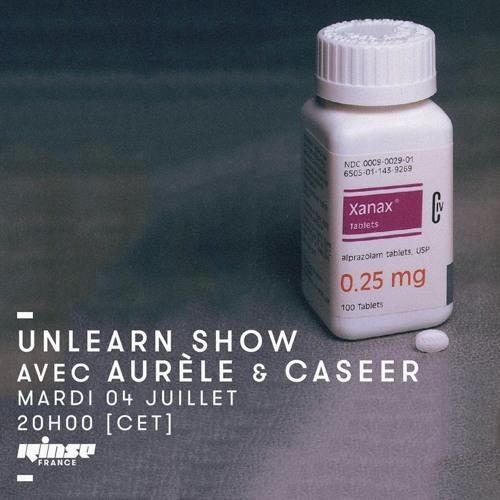Unlearn Show #27, Xanax Session w/ Aurèle & Caseer (Unlearn)