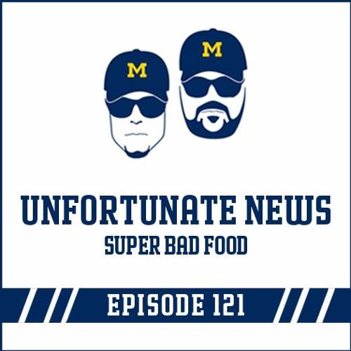 Unfortunate News & Super Bad Food: Episode 121