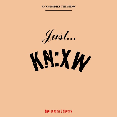S3 E1: Just Knxw