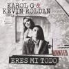 Karol G Ft. Kevin Roldan - Eres Mi Todo