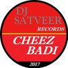 CHEEZ BADI DJSATVEER RECORDS > CLICK BUY FOR FULL & FREE DOWNLOAD