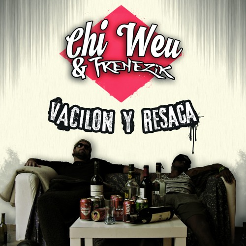 CHI WEU x FRENEZIK - Vacilón y Resaca