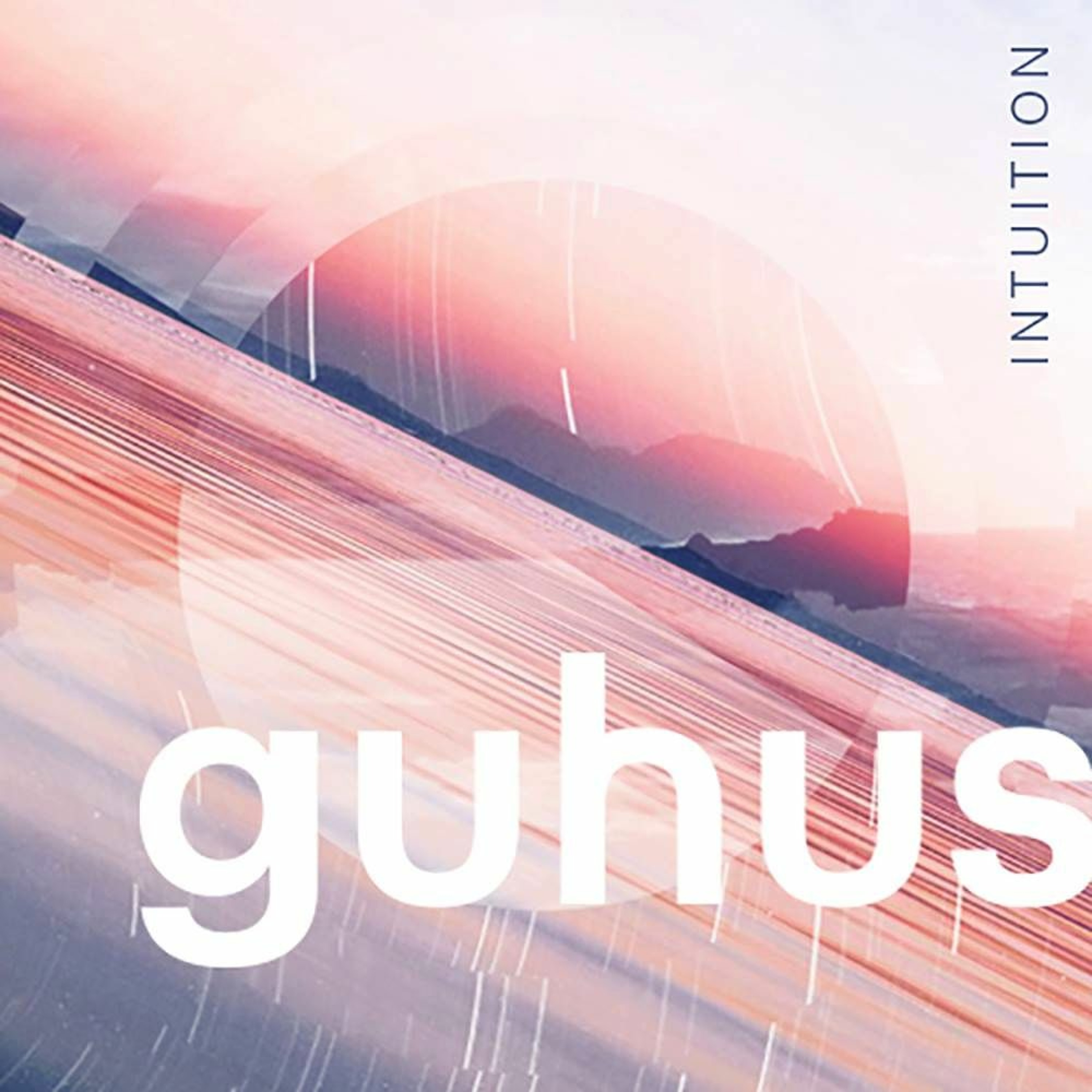 """Guhus - """"Intuition"""" - July mix"""