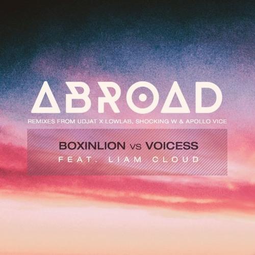 Boxinlion vs Voicess ft. Liam Cloud - Abroad (ThatWasClose Remix)