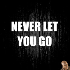 Never Let You Go [FREE DOWNLOAD]