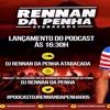 🔵 PODCAST 007 DJ RENAN DA PENHA 🎵
