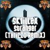 Skrillex - Stranger (Thrizzo Remix)