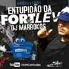DJ MARROKOS =PODCAST- 001 AS MAIS TOCADAS ENTUPIDÃO DA FORTLEV E RL =