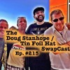 Tin Foil Hat Ep 26: SwapCast with The Doug Stanhope Podcast