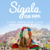 Sigala & Ella Eyre - Came Here For Love (BRAUNFUFEL Remix)