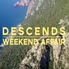 Weekend Affair - Descends