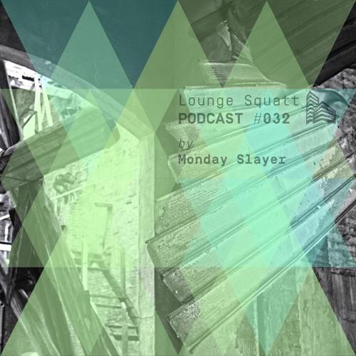 Lounge Squatt Podcast #032 • Monday Slayer