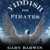 Yiddish for Pirates by Gary Barwin, Narrated by Peter Berkrot