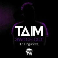 Taim - Switch Out (ft. Linguistics)