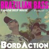 BordAction - BRAZILIAN BASS especial Deep House - Podcast 01